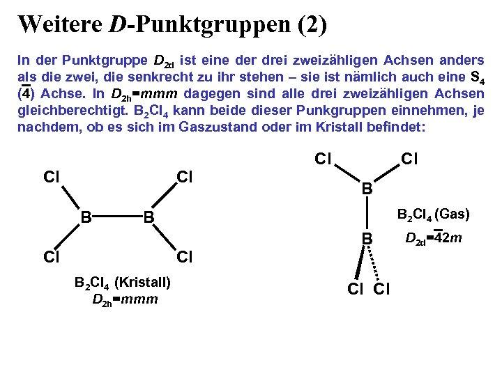 Weitere D-Punktgruppen (2) In der Punktgruppe D 2 d ist eine der drei zweizähligen