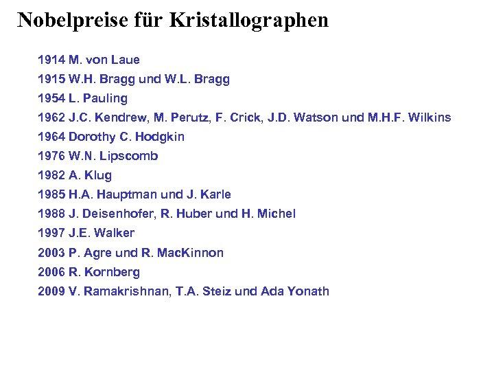 Nobelpreise für Kristallographen 1914 M. von Laue 1915 W. H. Bragg und W. L.