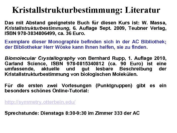 Kristallstrukturbestimmung: Literatur Das mit Abstand geeignetste Buch für diesen Kurs ist: W. Massa, Kristallstrukturbestimmung,