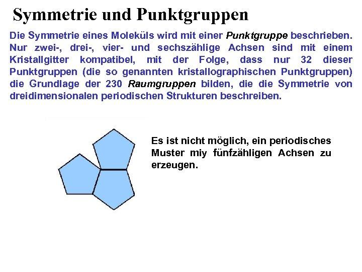 Symmetrie und Punktgruppen Die Symmetrie eines Moleküls wird mit einer Punktgruppe beschrieben. Nur zwei-,