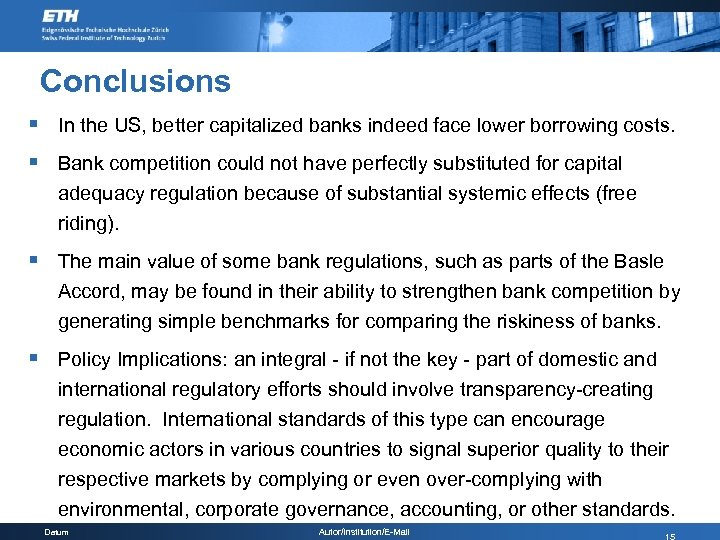 Conclusions § In the US, better capitalized banks indeed face lower borrowing costs. §