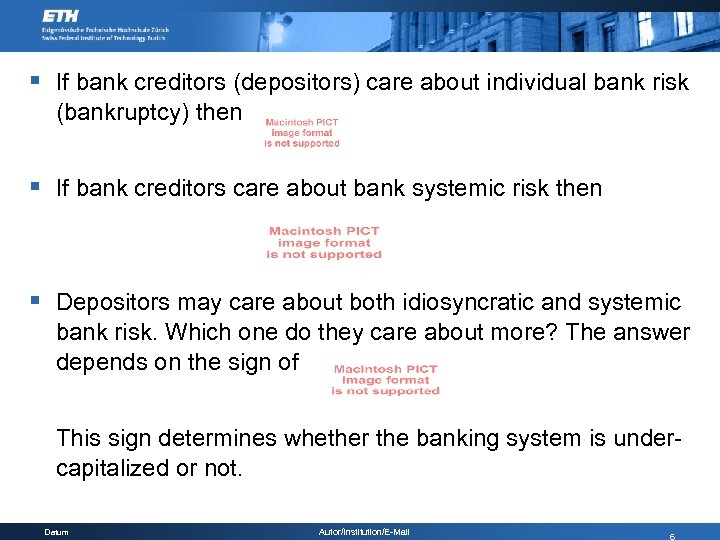 § If bank creditors (depositors) care about individual bank risk (bankruptcy) then § If