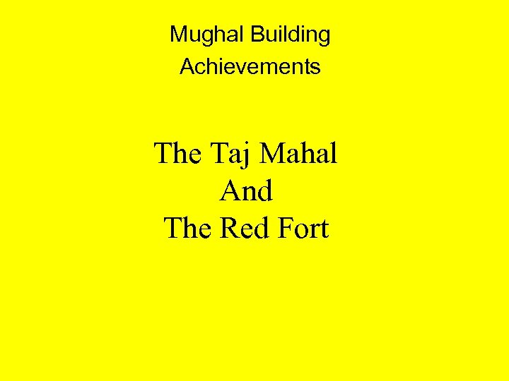 Mughal Building Achievements The Taj Mahal And The Red Fort