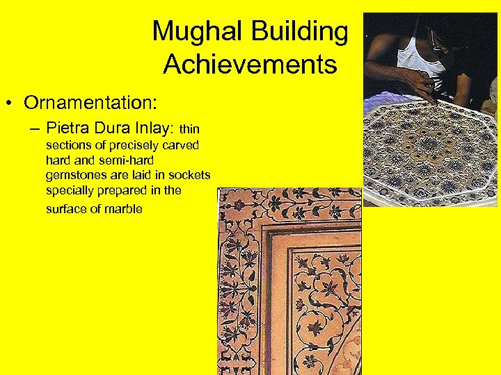 Mughal Building Achievements • Ornamentation: – Pietra Dura Inlay: thin sections of precisely carved
