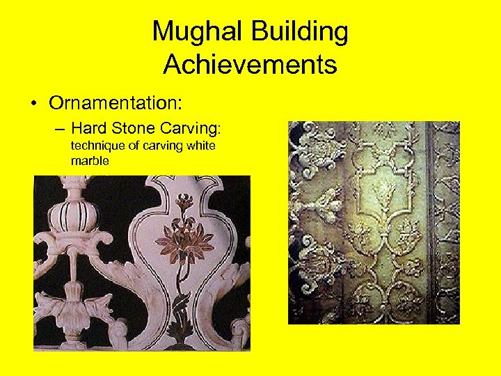 Mughal Building Achievements • Ornamentation: – Hard Stone Carving: technique of carving white marble