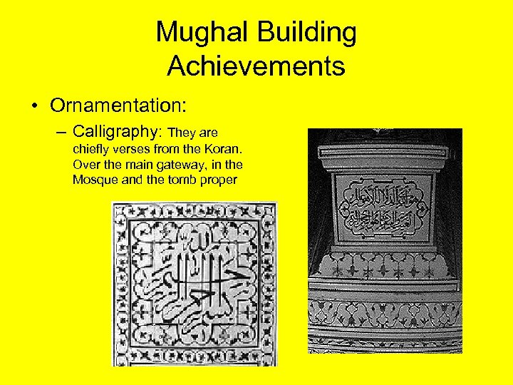Mughal Building Achievements • Ornamentation: – Calligraphy: They are chiefly verses from the Koran.