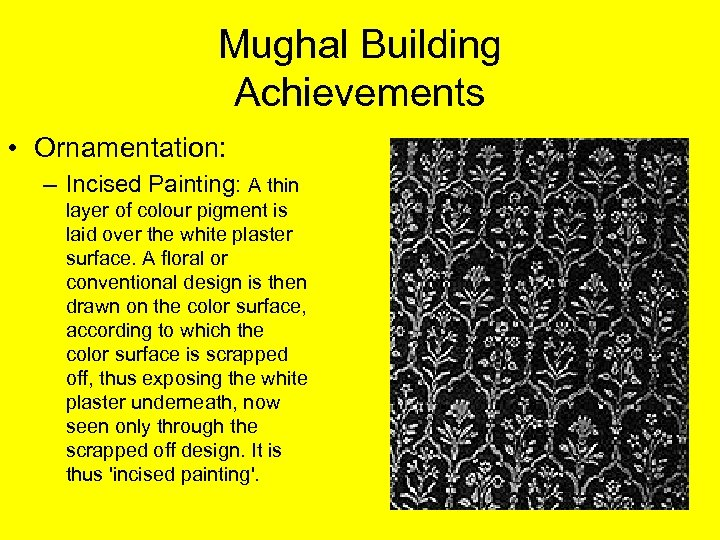 Mughal Building Achievements • Ornamentation: – Incised Painting: A thin layer of colour pigment