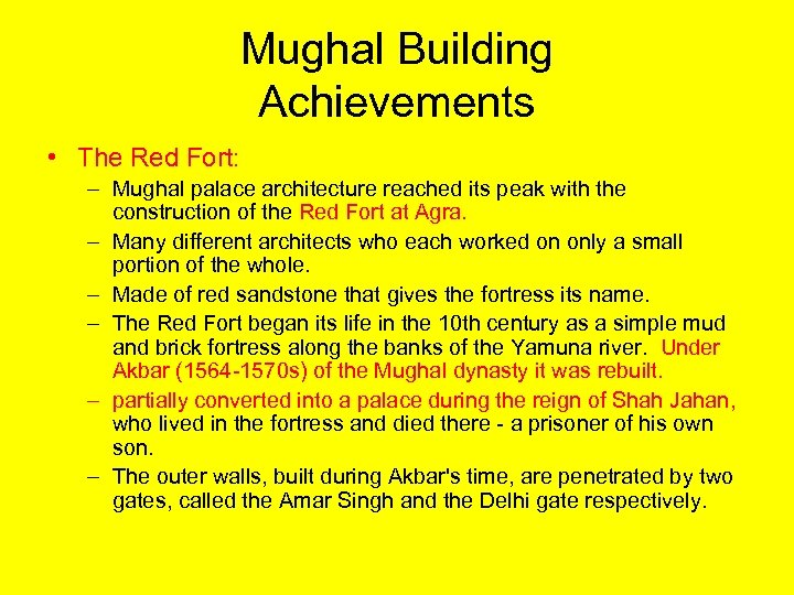 Mughal Building Achievements • The Red Fort: – Mughal palace architecture reached its peak