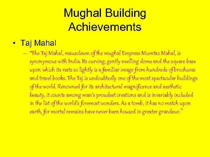 "Mughal Building Achievements • Taj Mahal – ""The Taj Mahal, mausoleum of the mughal"