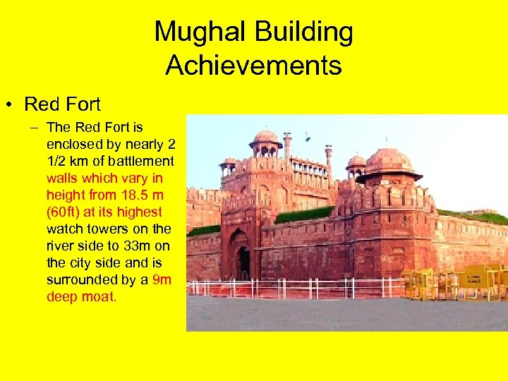 Mughal Building Achievements • Red Fort – The Red Fort is enclosed by nearly