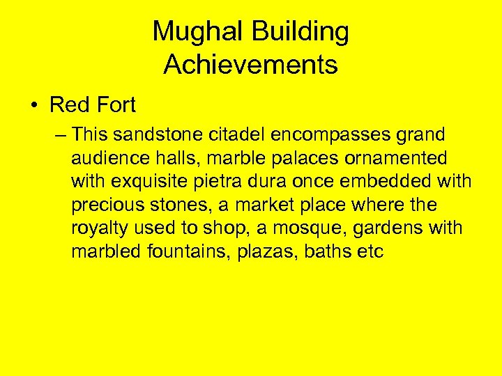 Mughal Building Achievements • Red Fort – This sandstone citadel encompasses grand audience halls,