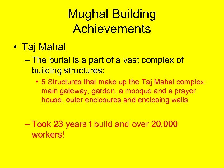 Mughal Building Achievements • Taj Mahal – The burial is a part of a