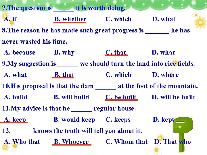 7. The question is ______ it is worth doing. A. if B. whether C.