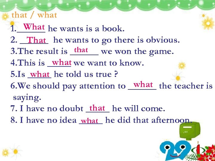 that / what What 1. ______ he wants is a book. 2. ______ he