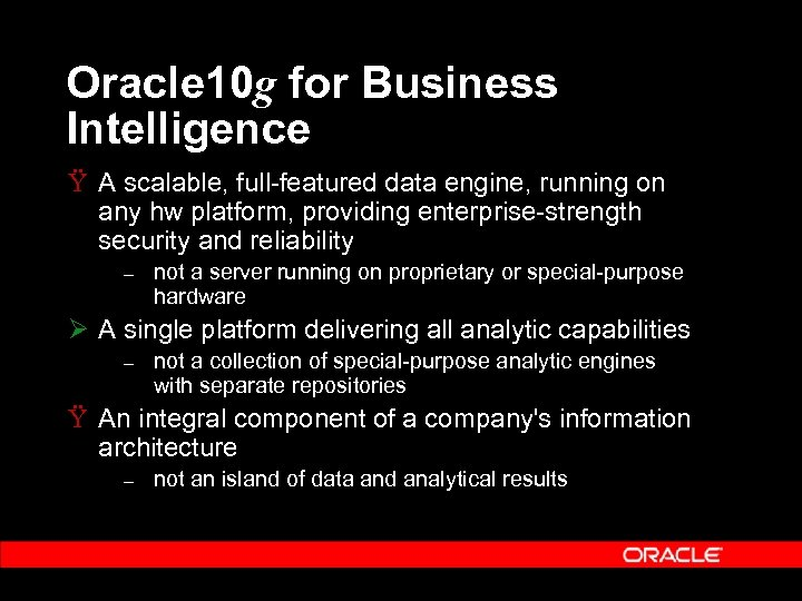 Oracle 10 g for Business Intelligence Ÿ A scalable, full-featured data engine, running on