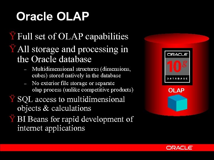 Oracle OLAP Ÿ Full set of OLAP capabilities Ÿ All storage and processing in