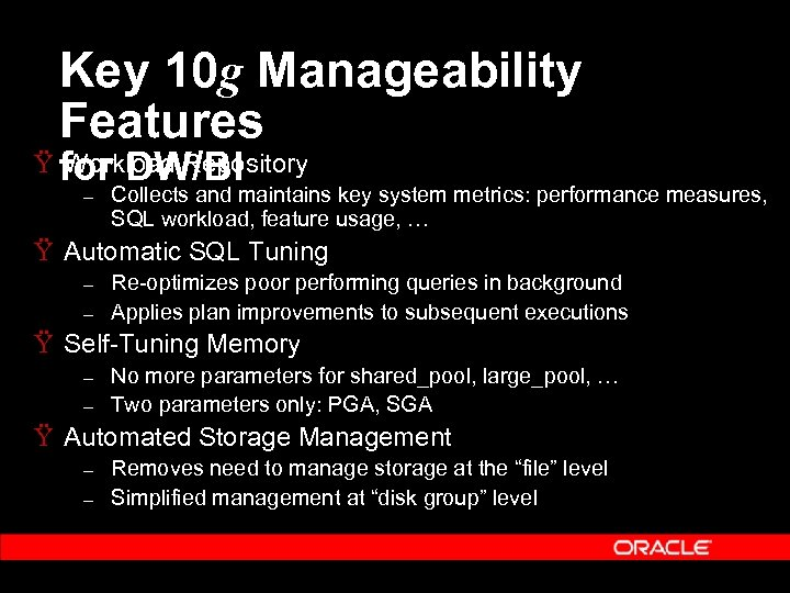 Key 10 g Manageability Features Ÿ for DW/BI Workload Repository – Collects and maintains