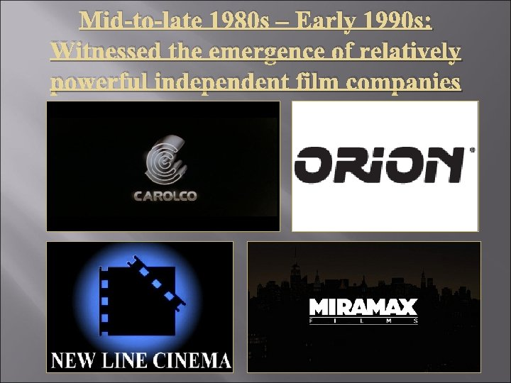 Mid-to-late 1980 s – Early 1990 s: Witnessed the emergence of relatively powerful independent