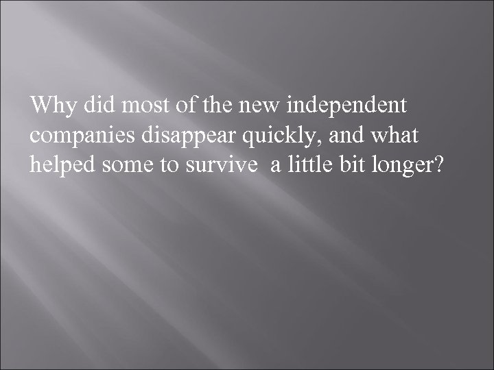 Why did most of the new independent companies disappear quickly, and what helped some