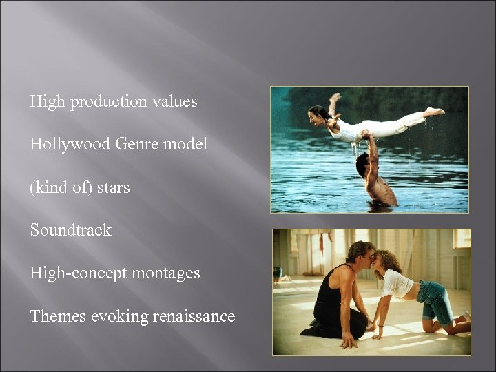 High production values Hollywood Genre model (kind of) stars Soundtrack High-concept montages Themes evoking