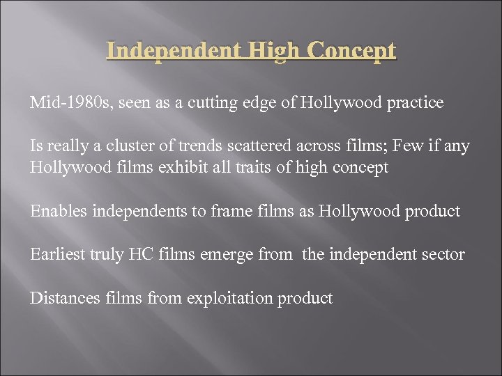 Independent High Concept Mid-1980 s, seen as a cutting edge of Hollywood practice Is