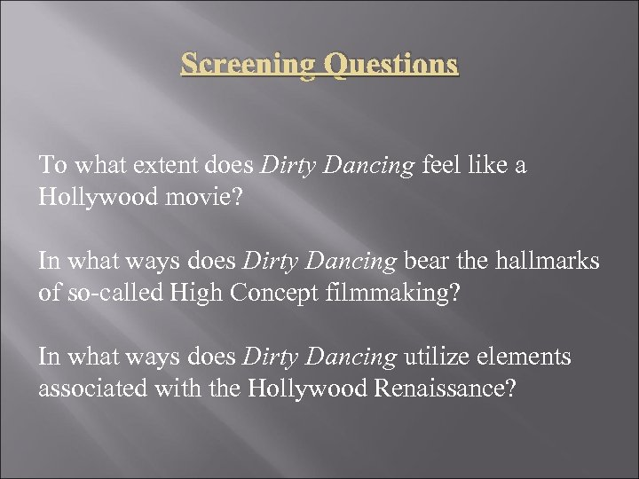 Screening Questions To what extent does Dirty Dancing feel like a Hollywood movie? In