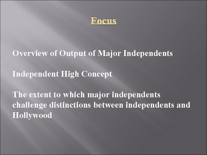 Focus Overview of Output of Major Independents Independent High Concept The extent to which