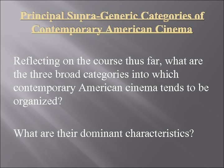 Principal Supra-Generic Categories of Contemporary American Cinema Reflecting on the course thus far, what