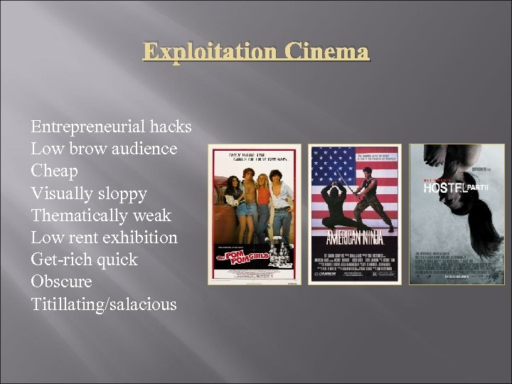 Exploitation Cinema Entrepreneurial hacks Low brow audience Cheap Visually sloppy Thematically weak Low rent
