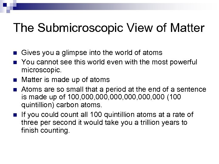 The Submicroscopic View of Matter n n n Gives you a glimpse into the