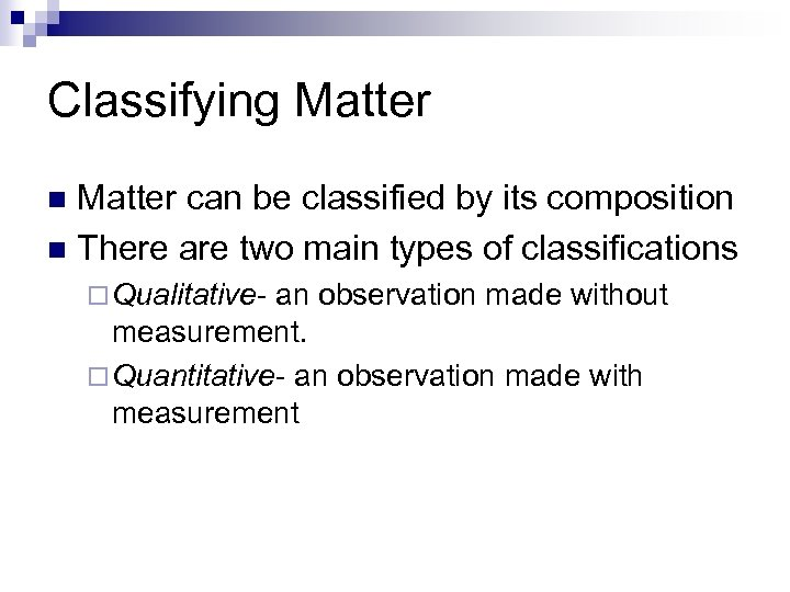 Classifying Matter can be classified by its composition n There are two main types
