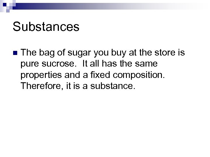Substances n The bag of sugar you buy at the store is pure sucrose.