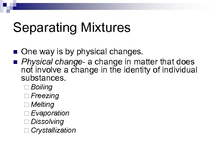 Separating Mixtures n n One way is by physical changes. Physical change- a change