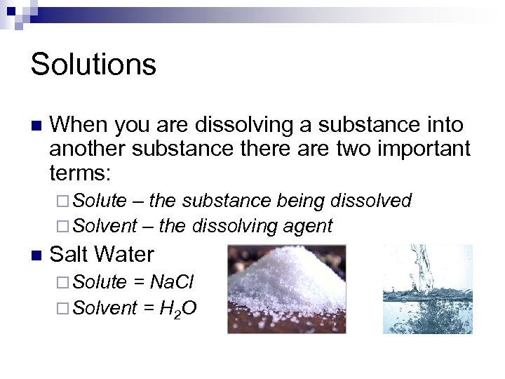 Solutions n When you are dissolving a substance into another substance there are two