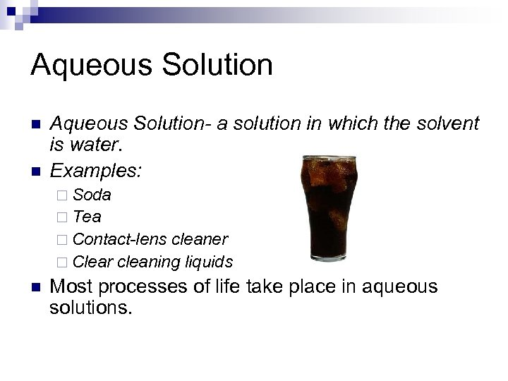 Aqueous Solution n n Aqueous Solution- a solution in which the solvent is water.