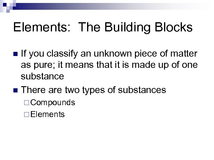 Elements: The Building Blocks If you classify an unknown piece of matter as pure;