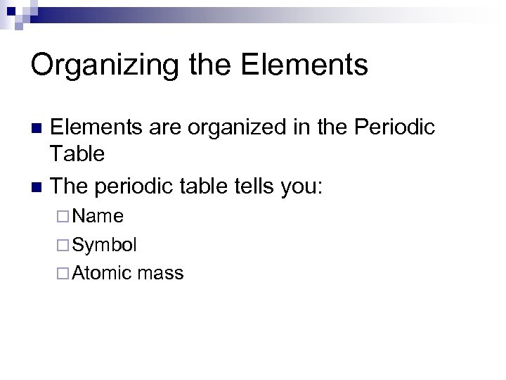 Organizing the Elements are organized in the Periodic Table n The periodic table tells