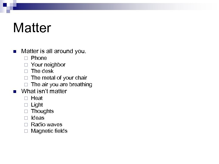 Matter n Matter is all around you. ¨ ¨ ¨ n Phone Your neighbor