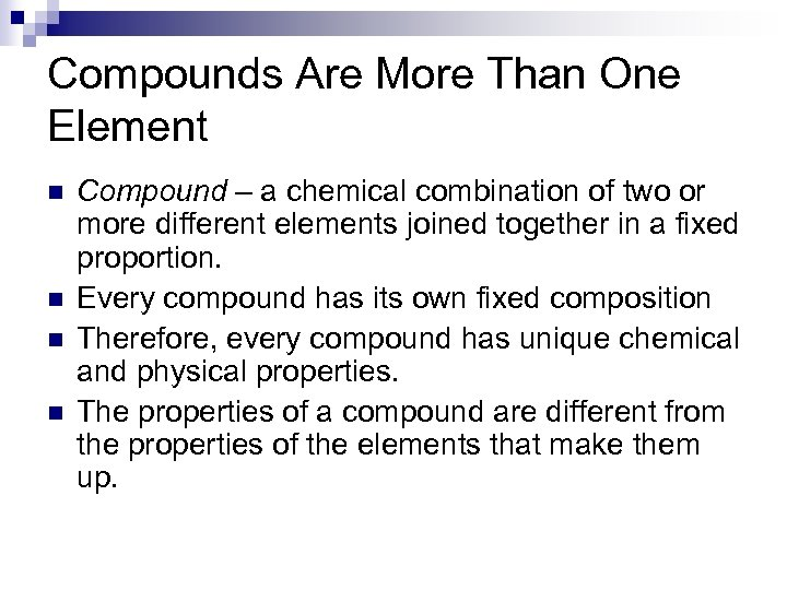 Compounds Are More Than One Element n n Compound – a chemical combination of