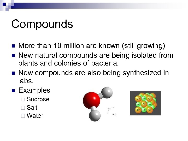Compounds n n More than 10 million are known (still growing) New natural compounds