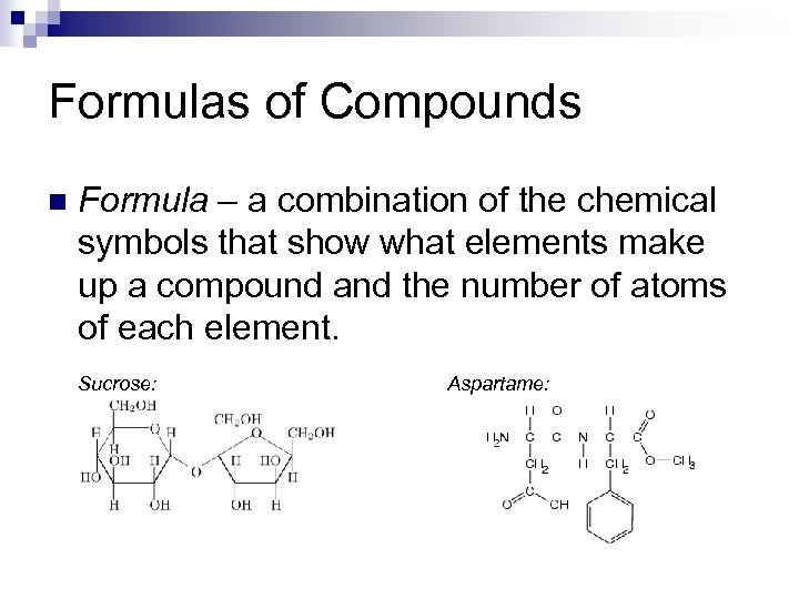 Formulas of Compounds n Formula – a combination of the chemical symbols that show