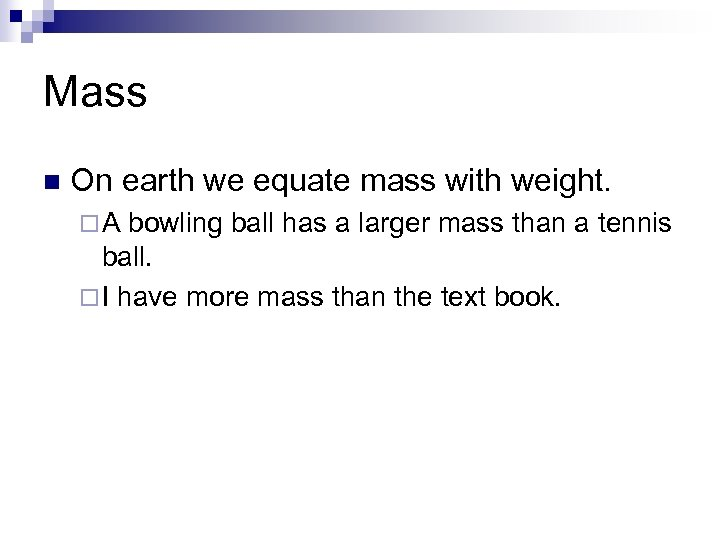 Mass n On earth we equate mass with weight. ¨A bowling ball has a