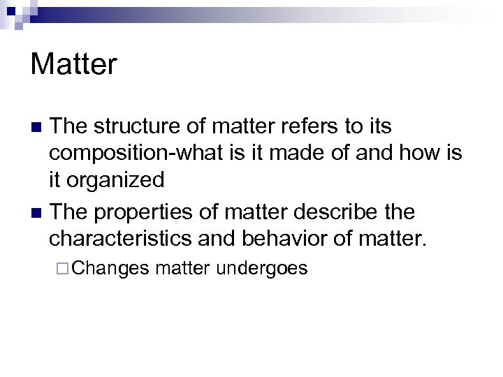 Matter The structure of matter refers to its composition-what is it made of and