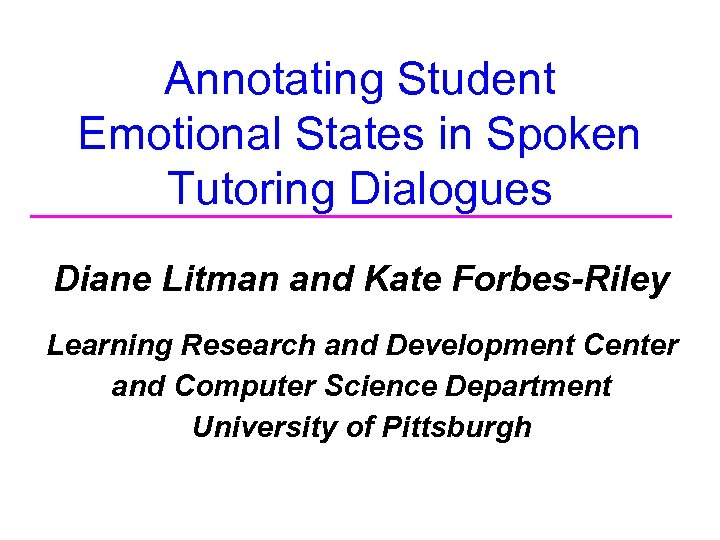 Annotating Student Emotional States in Spoken Tutoring Dialogues Diane Litman and Kate Forbes-Riley Learning
