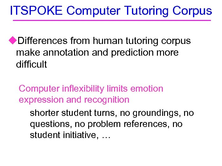 ITSPOKE Computer Tutoring Corpus u. Differences from human tutoring corpus make annotation and prediction