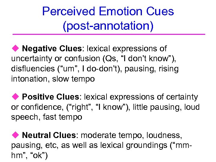 Perceived Emotion Cues (post-annotation) u Negative Clues: lexical expressions of uncertainty or confusion (Qs,