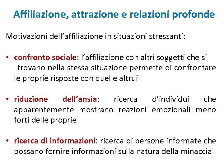 Affiliazione, attrazione e relazioni profonde Motivazioni dell'affiliazione in situazioni stressanti: • confronto sociale: l'affiliazione