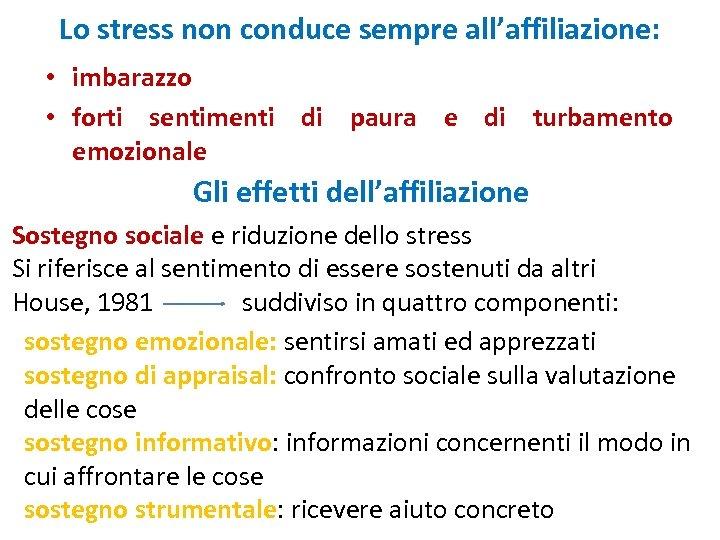 Lo stress non conduce sempre all'affiliazione: • imbarazzo • forti sentimenti di paura e