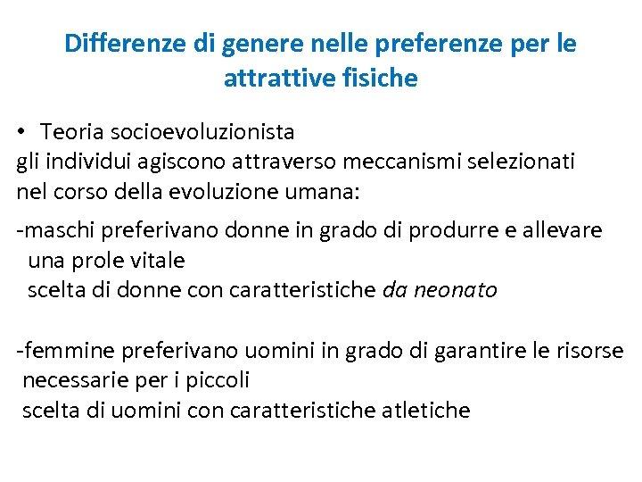 Differenze di genere nelle preferenze per le attrattive fisiche • Teoria socioevoluzionista gli individui