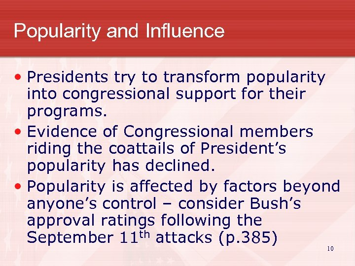 Popularity and Influence • Presidents try to transform popularity into congressional support for their